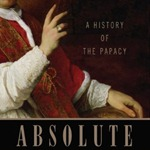 'Absolute Monarchs -  A History of the Papacy' By JOHN JULIUS NORWIC
